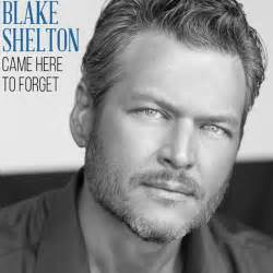 Blake shelton releases came here to forget first single after