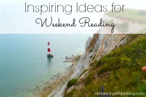 Weekend Reads This Weeks Best Of The Web by Inspiring Ideas Weekend Reads Embracing Simple
