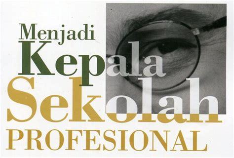 Menjadi Kepala Sekolah Profesional By Mulyasa menjadi kepala sekolah berkarakter dan profesional the knownledge