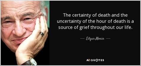the certainty of and uncertainty of edgar morin quote the certainty of and the