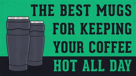 best coffee mugs to keep coffee hot 28 best coffee mugs for keeping your brew hot all day