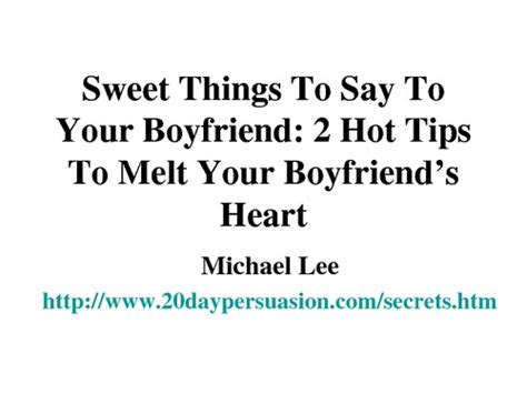 sweet things to say to your boyfriend 2 hot tips to melt