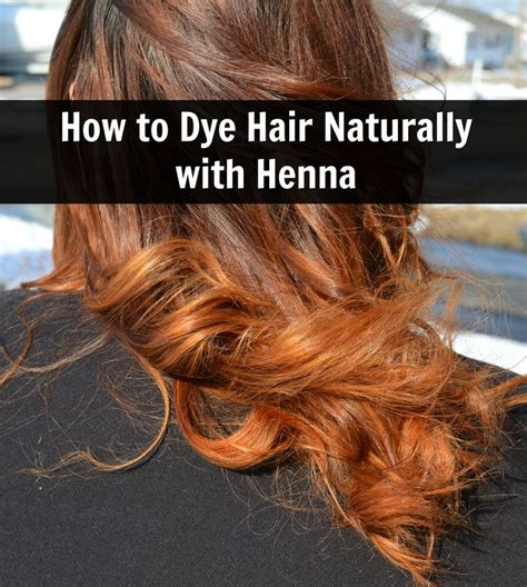 all natural henna hair dye how to dye hair naturally with henna all natural