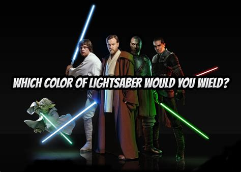 what color lightsaber are you which color of lightsaber would you wield