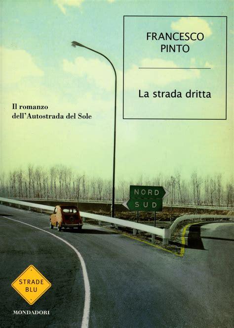 libro la strada un libro la strada dritta il romanzo dell autostrada del sole paoblog net