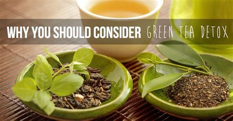 Green Tea Detox For by Why You Should Consider Green Tea Detox