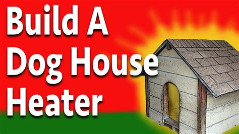 how to keep dog house warm build a doggone good dog house heater youtube