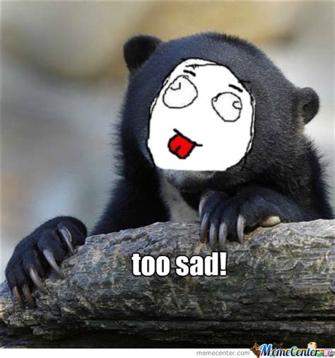 poor sad bear lol by madiseestisaucydubstep meme center