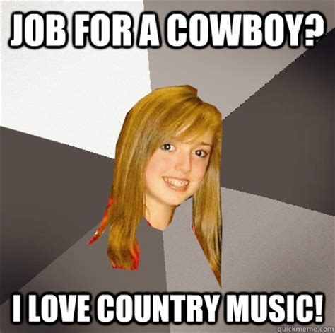 Country Music Jobs | musically oblivious 8th grader memes quickmeme