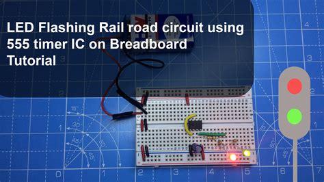 breadboard circuit for 555 timer led rail road circuit using 555 timer ic breadboard iotmonk