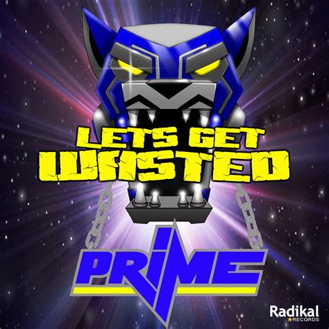 dj prime dj prime let s get wasted radikal records