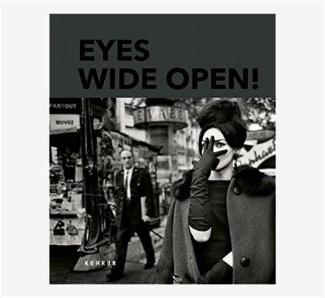 eyes wide open 100 new book eyes wide open 100 years of leica la vida leica
