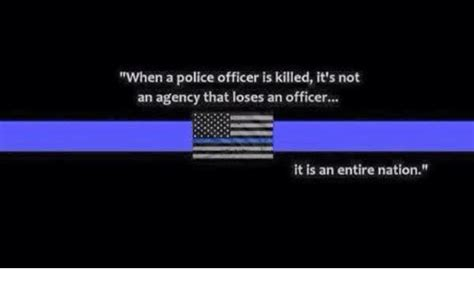 when is a an when a officer is killed it s not an agency that loses an officer it is an