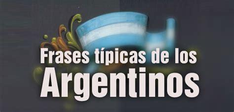 imagenes graciosas argentinas las frases t 237 picas de los argentinos blogerin