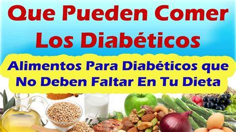 alimentos  pueden comer los diabeticos alimentos  diabeticos   deben faltar en tu