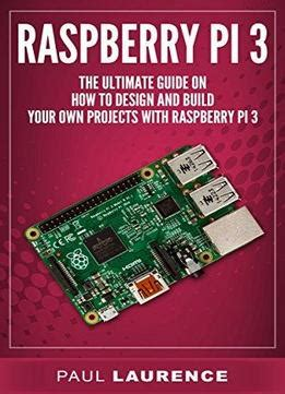 the raspberry pi 3 project book more project ideas with step by step configuration guides and programming exles in python and node js books raspberry pi 3 the ultimate guide on how to design and