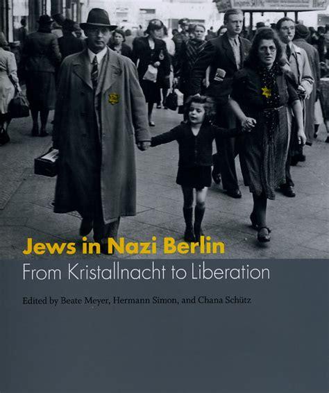 Jews In Nazi Berlin From Kristallnacht To Liberation