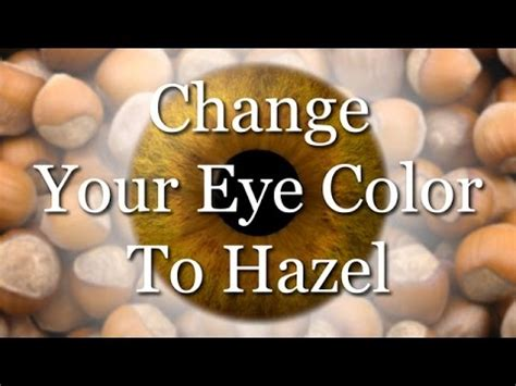 how to change your eye color to hazel change your eye color to hazel subliminal
