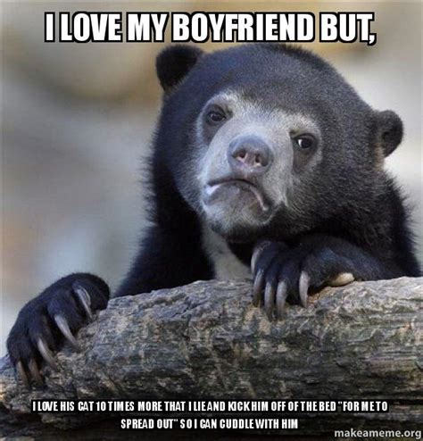 I Love My Boyfriend Meme - i love my boyfriend but i love his cat 10 times more that