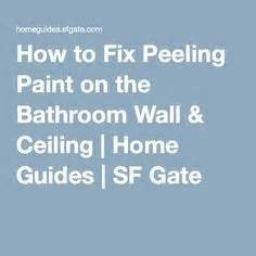 how to repair peeling paint in bathroom how to fix peeling paint on the bathroom wall ceiling