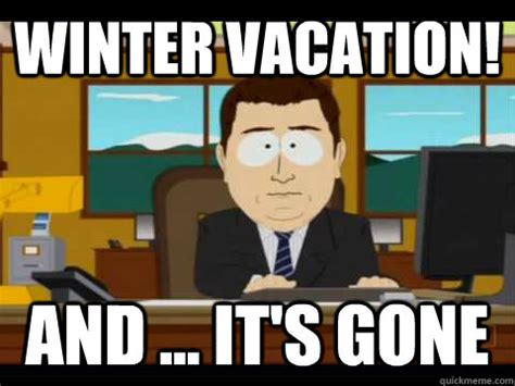 Meme Vacation - winter vacation and it s gone misc quickmeme