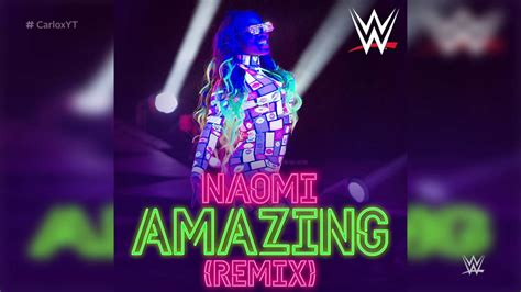 theme song naomi wwe amazing remix naomi new official theme song