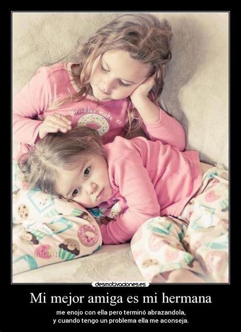 imagenes para mi amiga hermana mi mejor amiga es mi hermana desmotivaciones