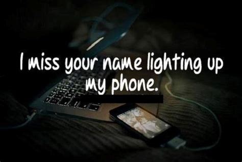 light on my phone i miss your name lighting up my phone quotes