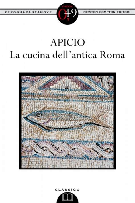 cucina roma antica la cucina dell antica roma newton compton editori