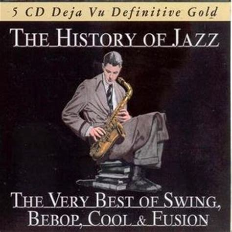 swing jazz history the history of jazz the very best of swing bebop cool