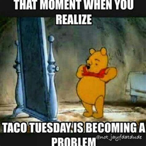 Tuesday Memes Funny - taco tuesday is becoming a problem winniethepooh food