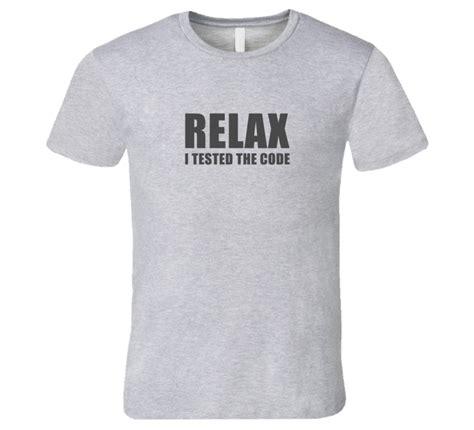 Relax T Shirt relax i tested the code html developer xml light t shirt
