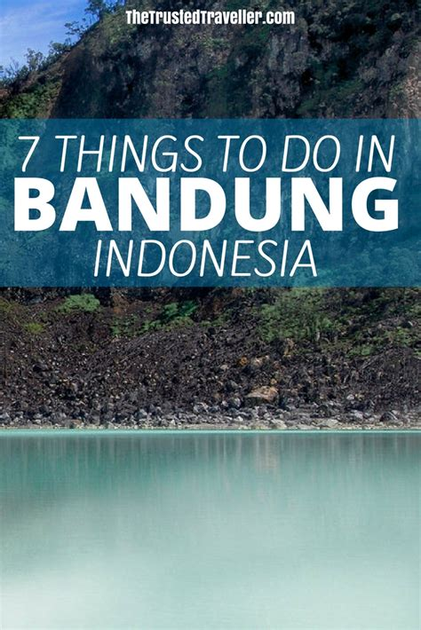 7 Things To Do On by 7 Things To Do In Bandung Indonesia The Trusted Traveller