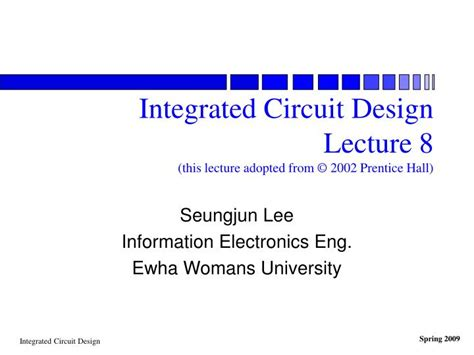 integrated circuit powerpoint presentation ppt integrated circuit design lecture 8 this lecture adopted from 169 2002 prentice