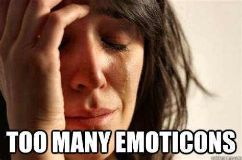 Too Many Emoticons First World Problems Quickmeme