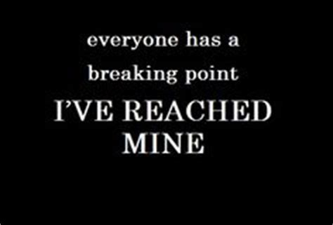 i\'ve reached my breaking point quotes