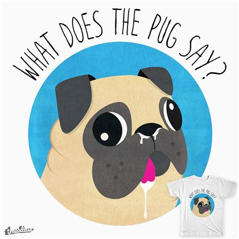what does the pug say score what does the pug say by illuzak on threadless