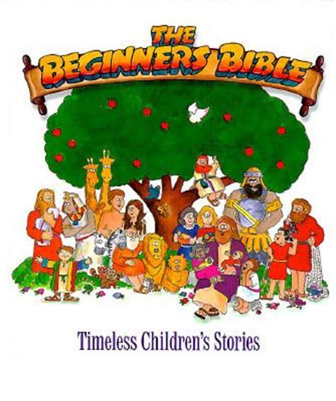 the beginner s bible timeless children s stories beginners bible timeless children s stories rent