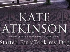 i started early took my dog analysis by emily dickinson review kate atkinson started early took my dog 2010