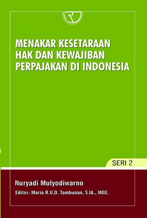 Salemba Empat Hak Dan Kewajiban menakar kesetaraan hak dan kewajiban perpajakan di indonesia rajagrafindo persada