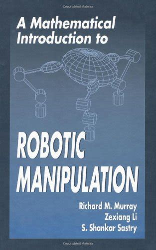 a mathematical introduction to robotic manipulation books a mathematical introduction to robotic manipulation