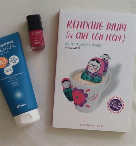 libro relaxing mum of caf 7 libros imprescindibles de maternidad con m de madre