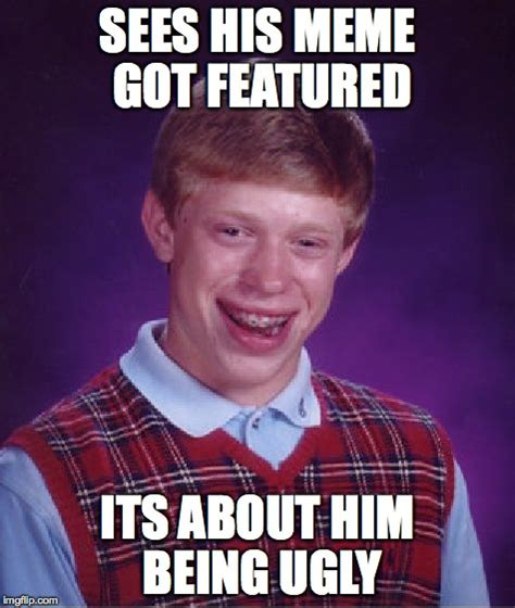 Unlucky Brian Meme Generator - ugly and unlucky imgflip