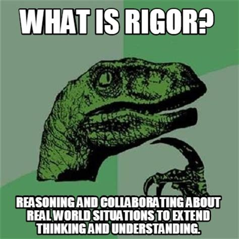 What Is The Meme - meme creator what is rigor reasoning and collaborating