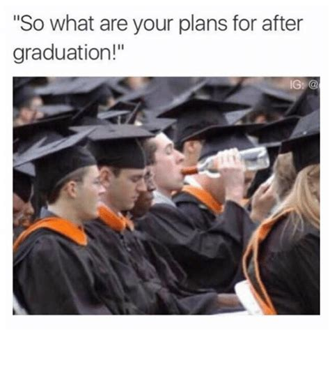 Funny Graduation Memes - so what are your plans for after graduation funny