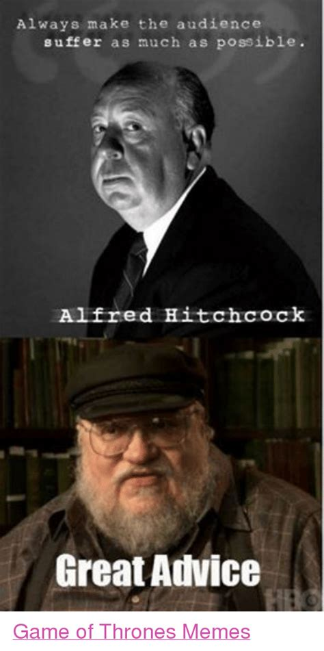 Alfred Meme - always make the audience suffer as much as possible alfred hitchcock great aulvice game of