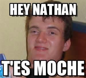 Nathan Meme - hey nathan 10 guy meme on memegen