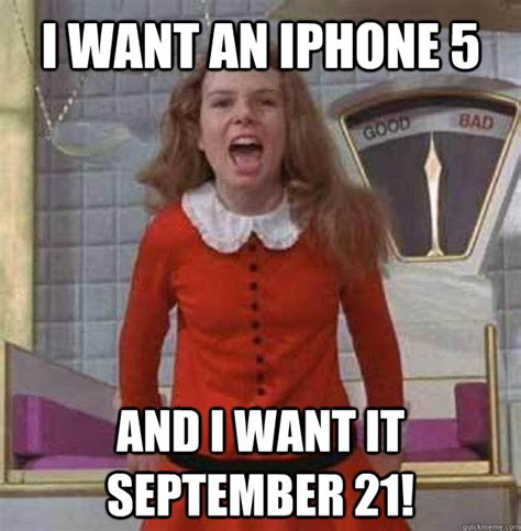 Iphone 5 Meme - i want an iphone 5 and i want it september 21 misc