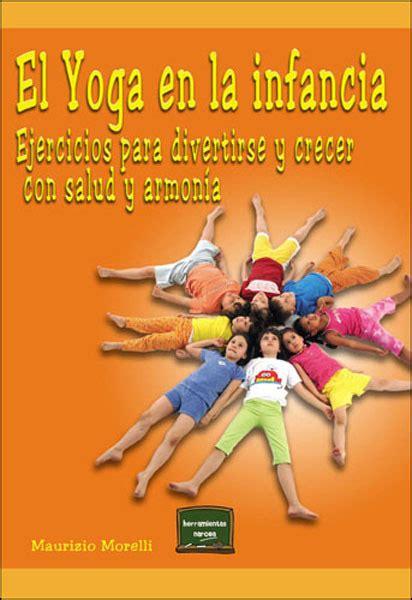 libro armona el yoga en la infancia ejercicios para divertirse y crecer con salud y armona librera deportiva