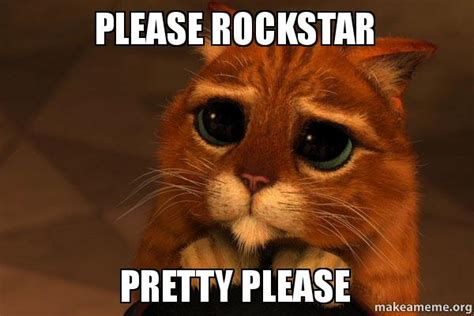 Please Meme - please rockstar pretty please make a meme